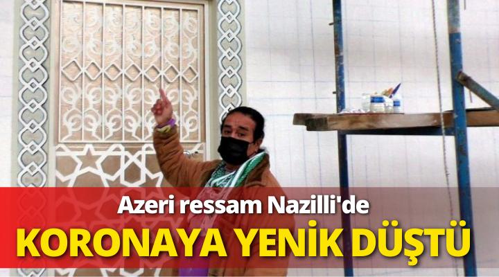 Azeri Ressam Nazilli'de koronadan hayatını kaybetti