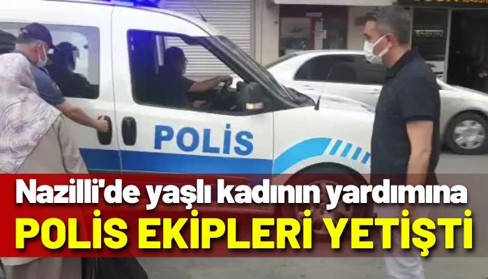 Yaşlı kadının yardımına Nazilli Polisi yetişti!