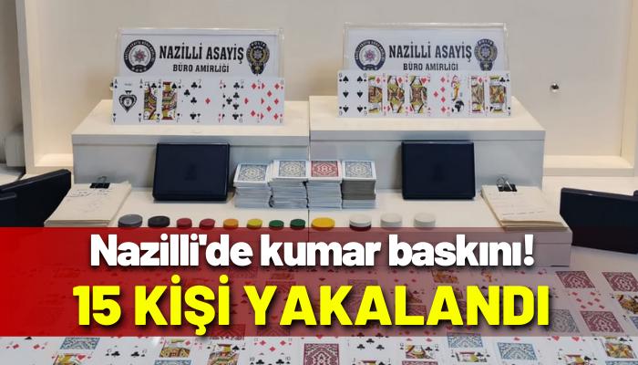 Nazilli'de kumar baskını! 15 kişi yakalandı
